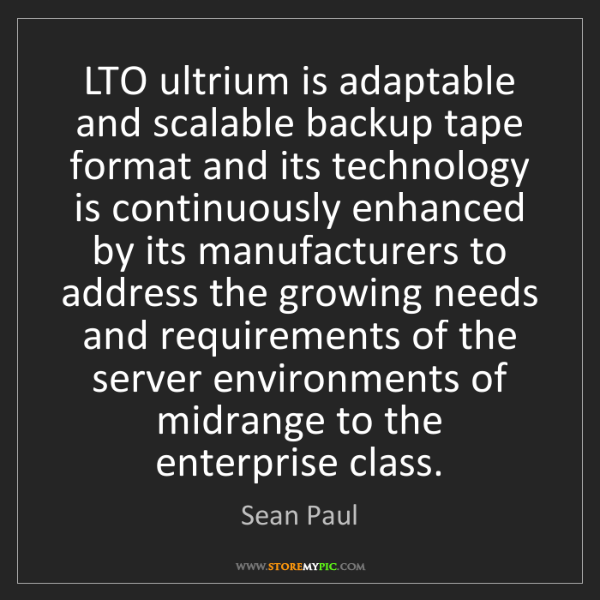Sean Paul: LTO ultrium is adaptable and scalable backup tape format...