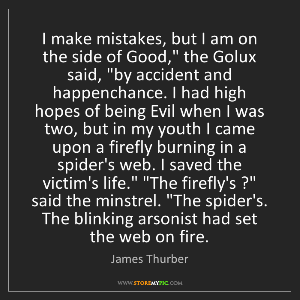 "James Thurber: I make mistakes, but I am on the side of Good,"" the Golux..."