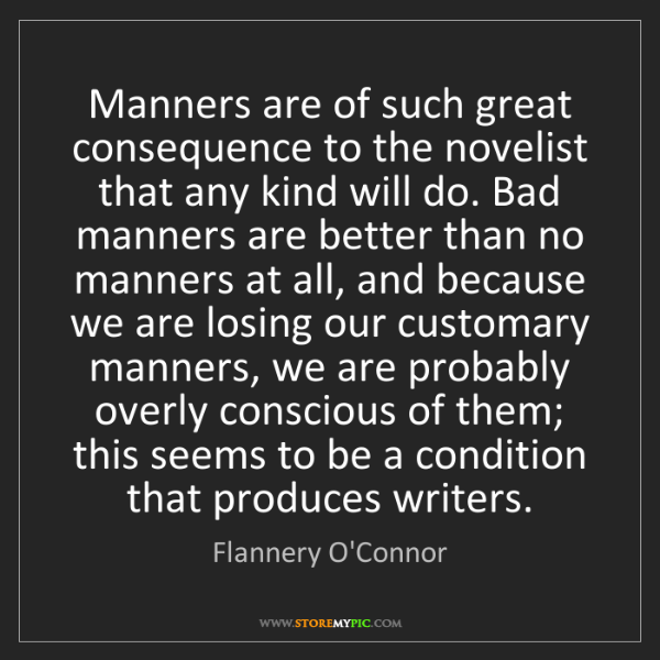 Flannery O'Connor: Manners are of such great consequence to the novelist...
