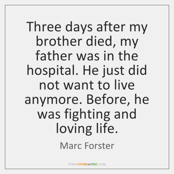 Three days after my brother died, my father was in the hospital. ...