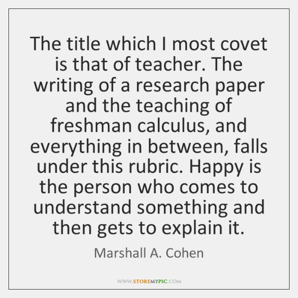 The title which I most covet is that of teacher. The writing ...