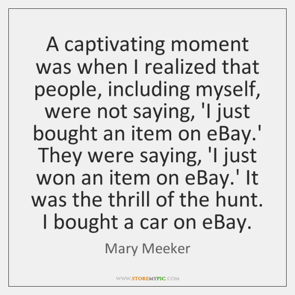 A captivating moment was when I realized that people, including myself, were ...