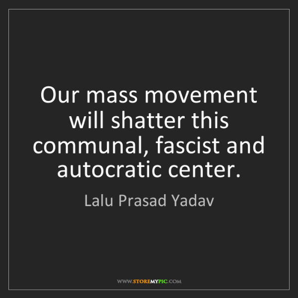 Lalu Prasad Yadav: Our mass movement will shatter this communal, fascist...
