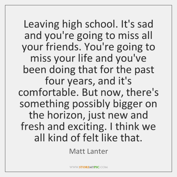 Leaving high school. It\'s sad and you\'re going to miss all ...
