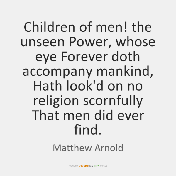 Children of men! the unseen Power, whose eye Forever doth accompany mankind, ...