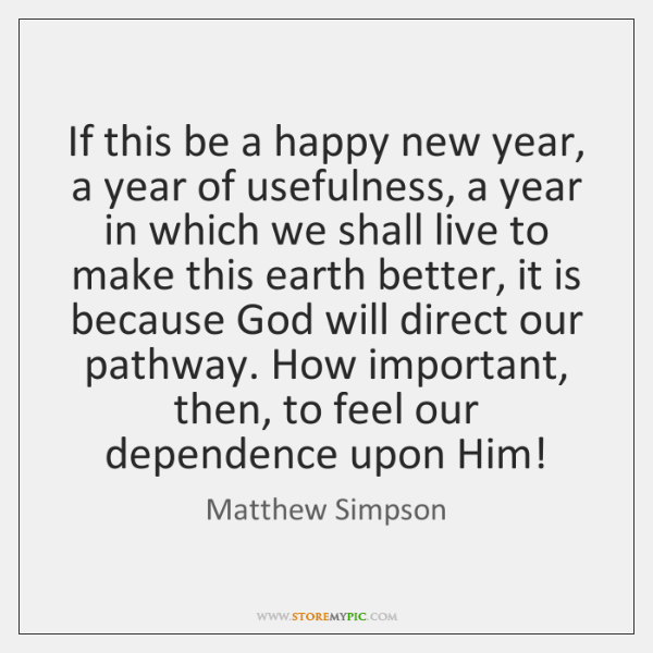 If this be a happy new year, a year of usefulness, a ...