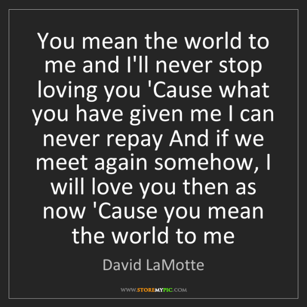 David Lamotte You Mean The World To Me And Ill Never Stop Loving
