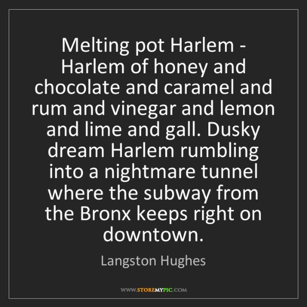 Langston Hughes: Melting pot Harlem - Harlem of honey and chocolate and...