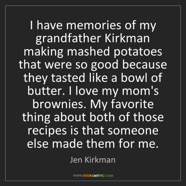 Jen Kirkman: I have memories of my grandfather Kirkman making mashed...
