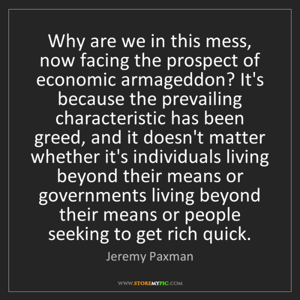 Jeremy Paxman: Why are we in this mess, now facing the prospect of economic...
