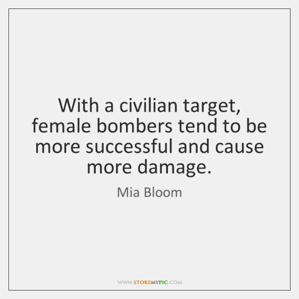 With a civilian target, female bombers tend to be more successful and ...