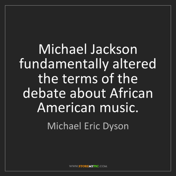 Michael Eric Dyson: Michael Jackson fundamentally altered the terms of the...