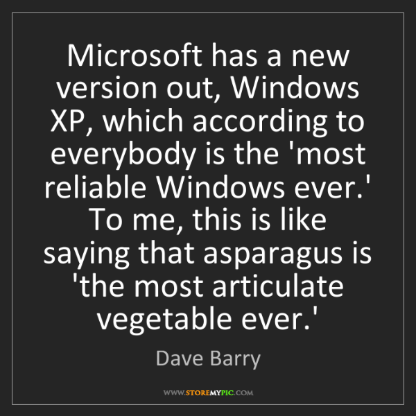 Dave Barry: Microsoft has a new version out, Windows XP, which according...