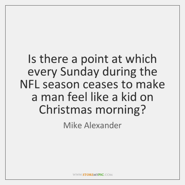 Is there a point at which every Sunday during the NFL season ...