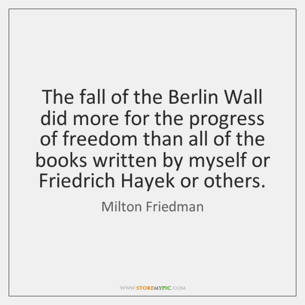 The fall of the Berlin Wall did more for the progress of ...