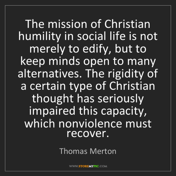 Thomas Merton: The mission of Christian humility in social life is not...