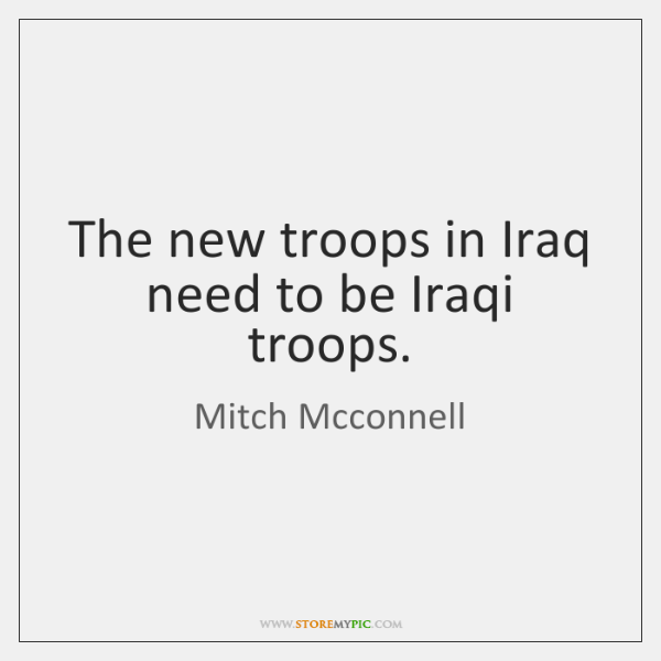 The new troops in Iraq need to be Iraqi troops.