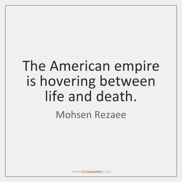 The American empire is hovering between life and death.