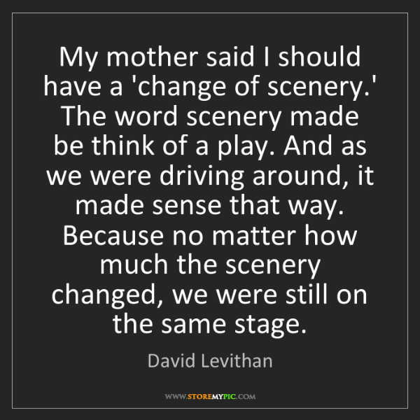 David Levithan: My mother said I should have a 'change of scenery.' The...