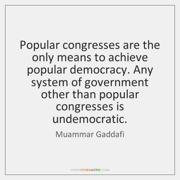 Popular congresses are the only means to achieve popular democracy. Any system ...