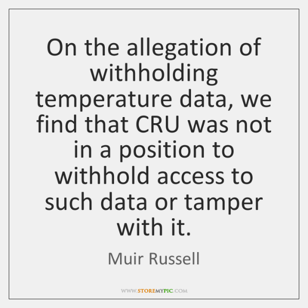 On the allegation of withholding temperature data, we find that CRU was ...