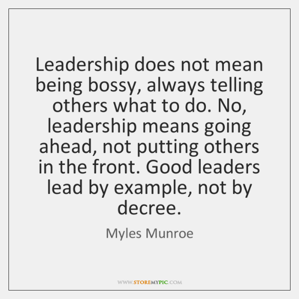 Leadership does not mean being bossy, always telling others what to do. ...