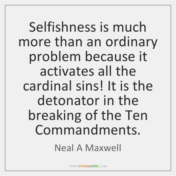 Selfishness is much more than an ordinary problem because it activates all ...