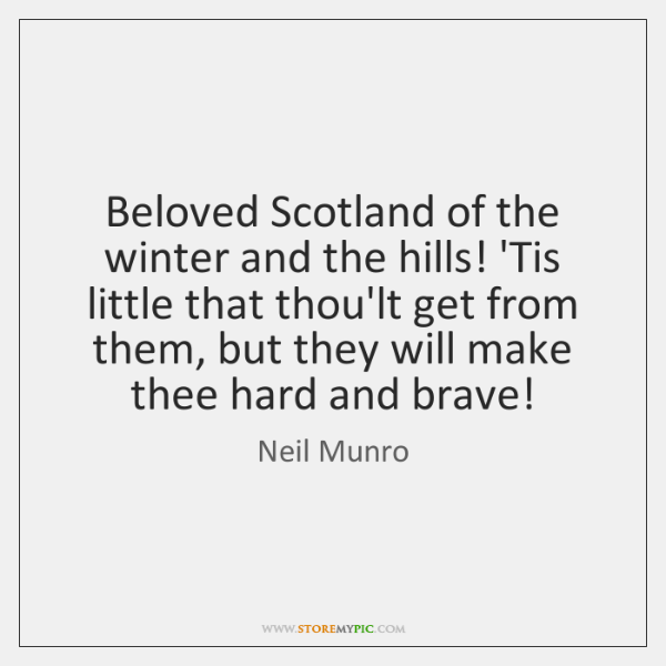 Beloved Scotland of the winter and the hills! 'Tis little that thou'lt ...