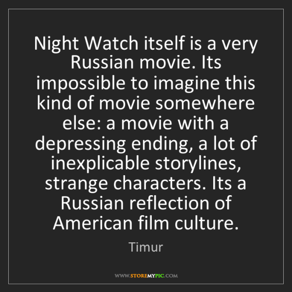 Timur: Night Watch itself is a very Russian movie. Its impossible...