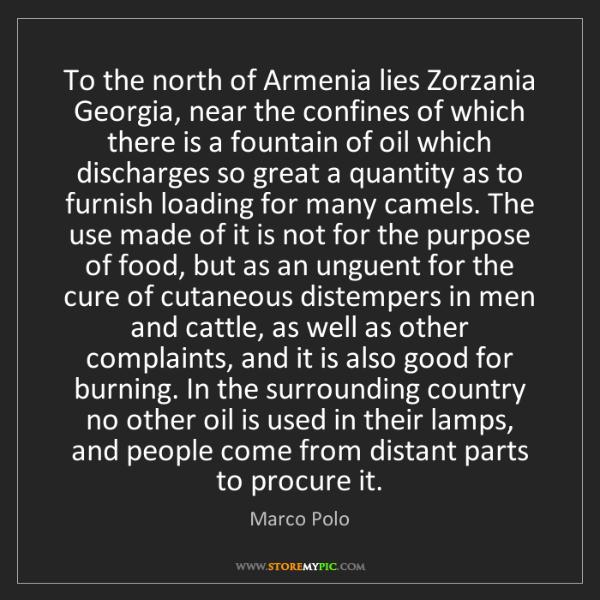 Marco Polo: To the north of Armenia lies Zorzania Georgia, near the...