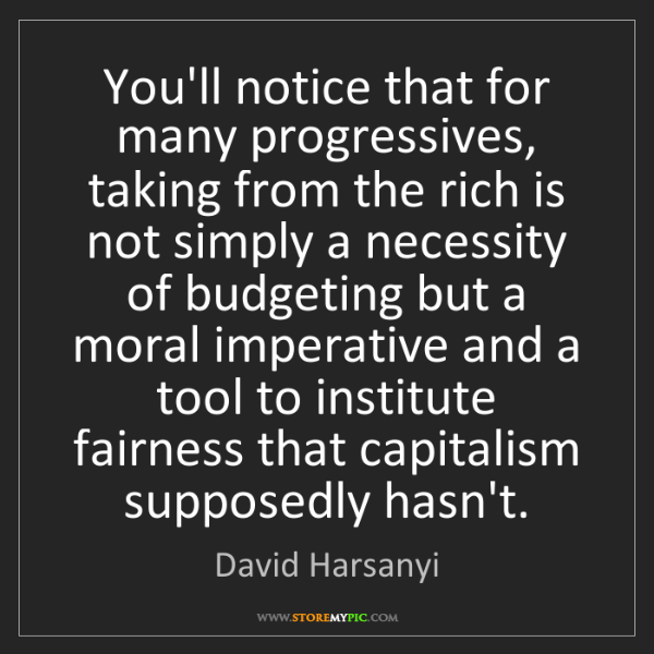 David Harsanyi: You'll notice that for many progressives, taking from...