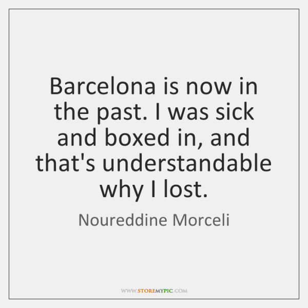 Barcelona is now in the past. I was sick and boxed in, ...