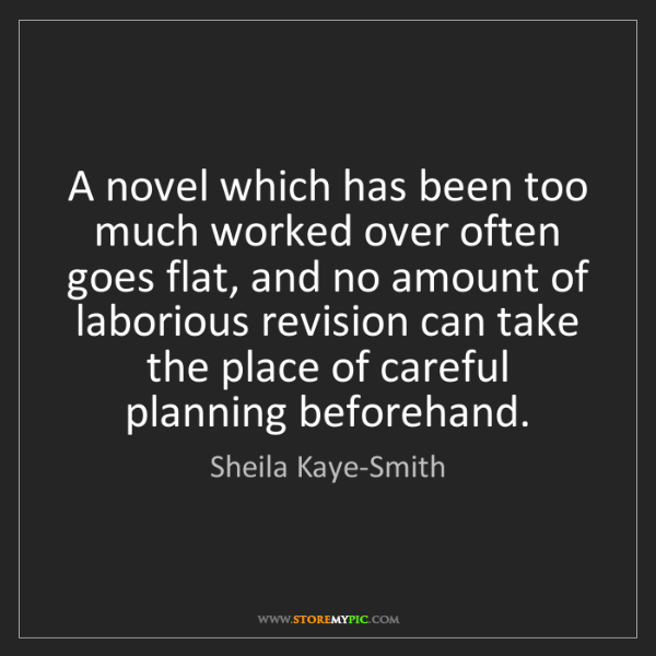 Sheila Kaye-Smith: A novel which has been too much worked over often goes...