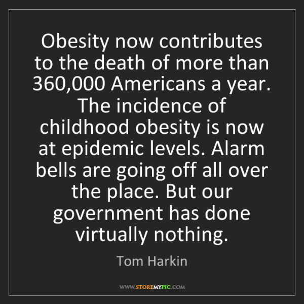 Tom Harkin: Obesity now contributes to the death of more than 360,000...