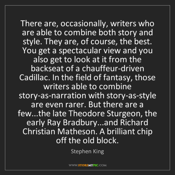 Stephen King: There are, occasionally, writers who are able to combine...