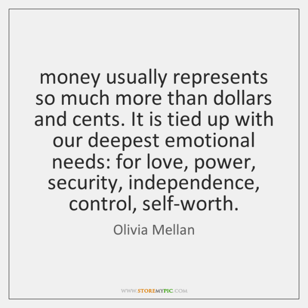 money usually represents so much more than dollars and cents. It is ...