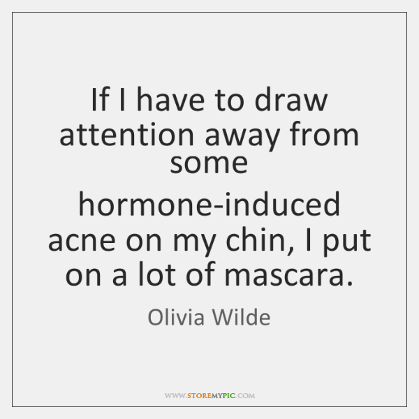 If I have to draw attention away from some hormone-induced acne on ...
