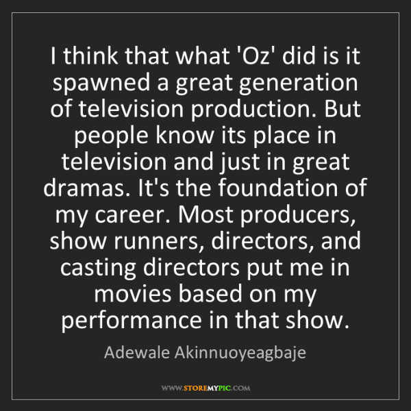 Adewale Akinnuoyeagbaje: I think that what 'Oz' did is it spawned a great generation...