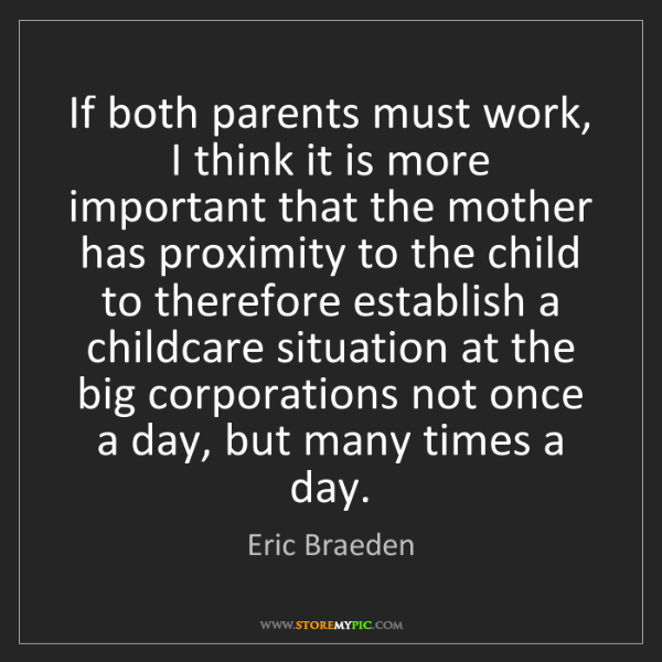 Eric Braeden: If both parents must work, I think it is more important...