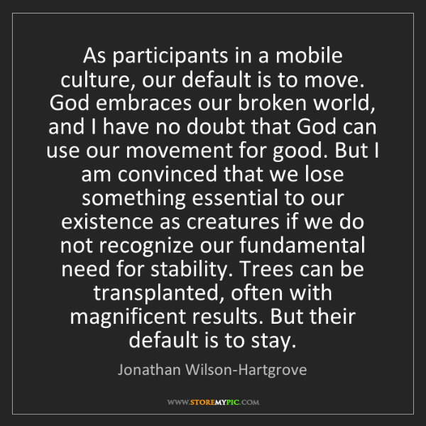 Jonathan Wilson-Hartgrove: As participants in a mobile culture, our default is to...
