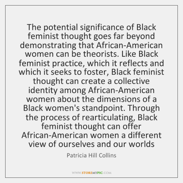 The potential significance of Black feminist thought goes far beyond demonstrating that ...