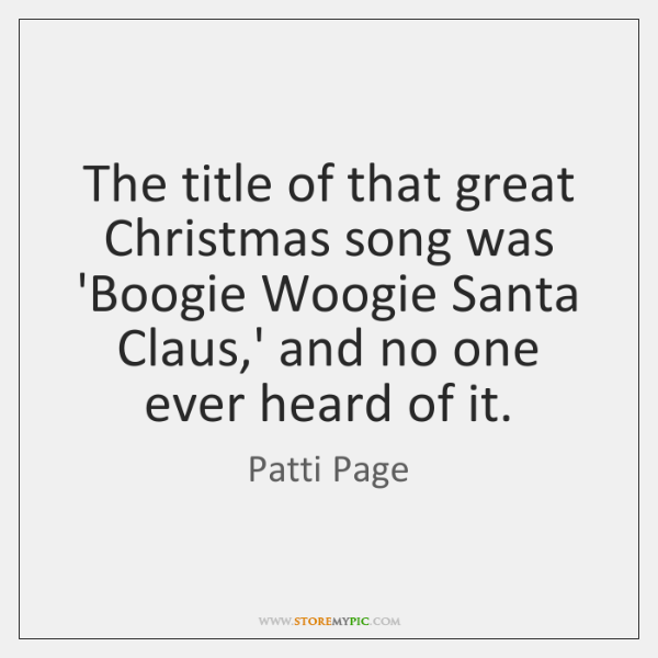 The title of that great Christmas song was 'Boogie Woogie Santa Claus,...