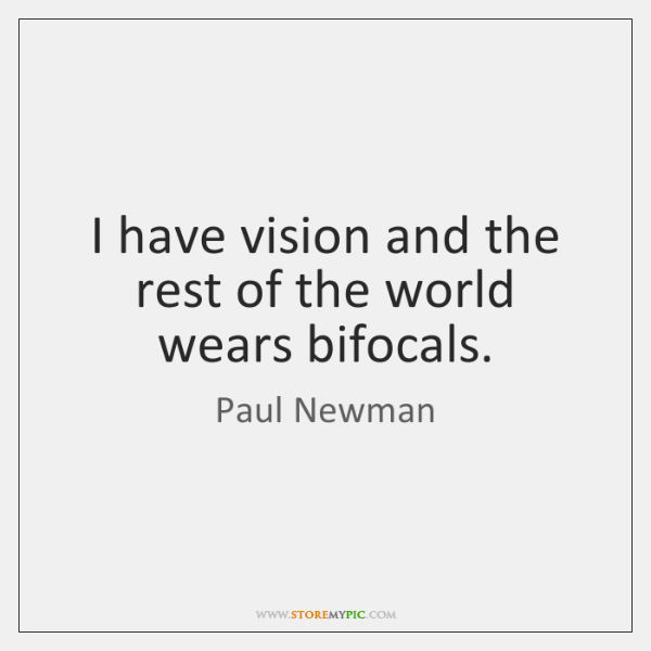 I have vision and the rest of the world wears bifocals.