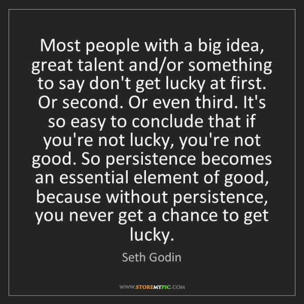 Seth Godin: Most people with a big idea, great talent and/or something...