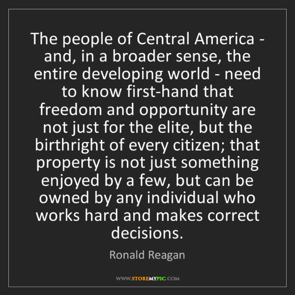 Ronald Reagan: The people of Central America - and, in a broader sense,...