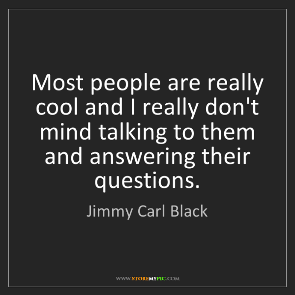 Jimmy Carl Black: Most people are really cool and I really don't mind talking...