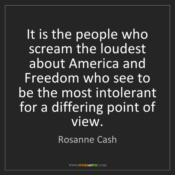 Rosanne Cash: It is the people who scream the loudest about America...