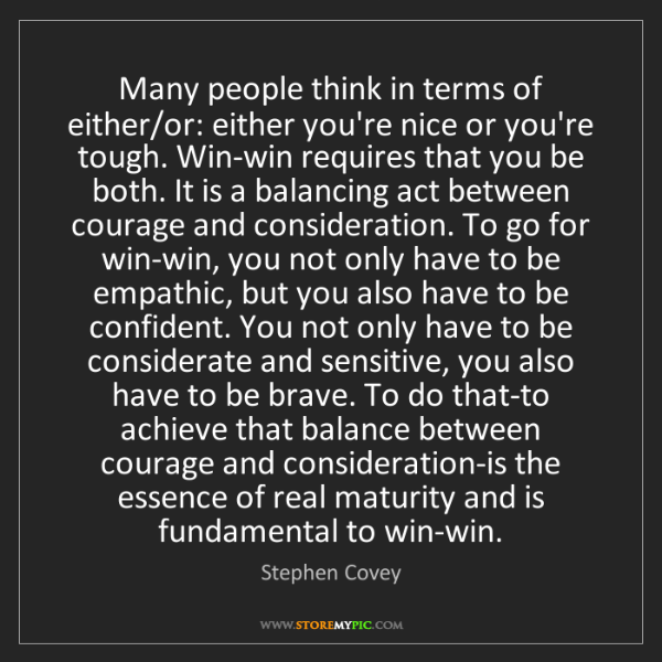 Stephen Covey: Many people think in terms of either/or: either you're...