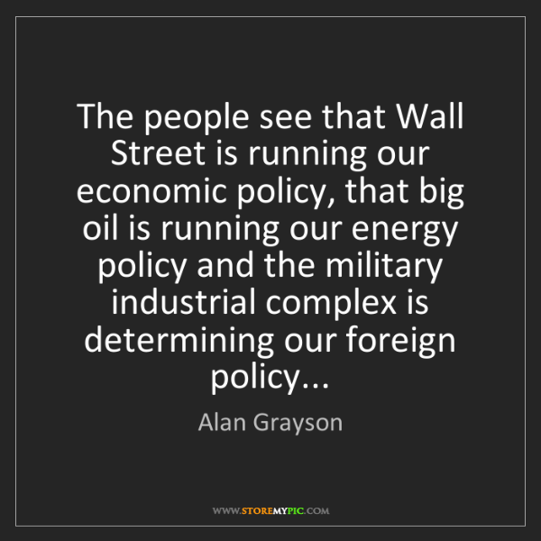 Alan Grayson: The people see that Wall Street is running our economic...