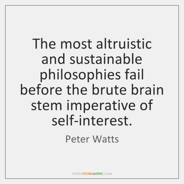 The most altruistic and sustainable philosophies fail before the brute brain stem ...